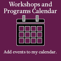 Workshops and Program Calendar. Add events to my calendar.